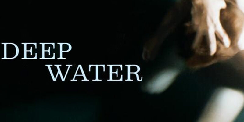 """""""Deep Water"""" will be scheduled for August 13th of 2021"""